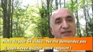 les mots du jour 64 (vidéo) : Ne me demandez pas si vous devez quitter votre conjoint !