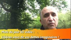 les mots du jour 65 vidéo : Libérez-vous de vos dettes imaginaires !