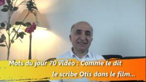 les mots du jour 70 vidéo : Comme le dit le scribe Otis dans le film …