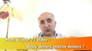 les mots du jour 71 vidéo : Beau dehors, moche dedans ?