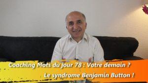 coaching les mots du jour 78 : Votre demain ? Le syndrome Benjamin Button !