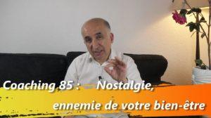 Coaching 85 : Nostalgie, ennemie de votre bien être.