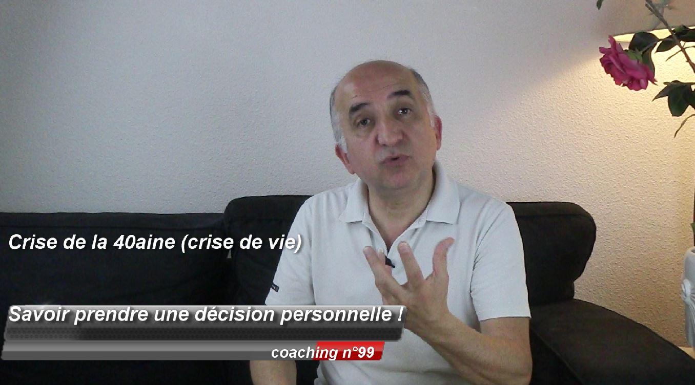 Crise de la 40aine (crise de vie) : Savoir prendre une décision personnelle (coaching 99)